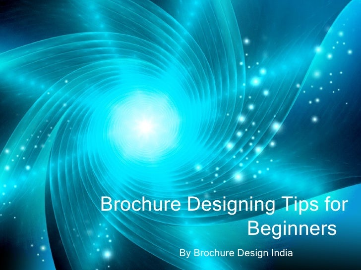 Brochure Designing Tips for               Beginners        By Brochure Design India