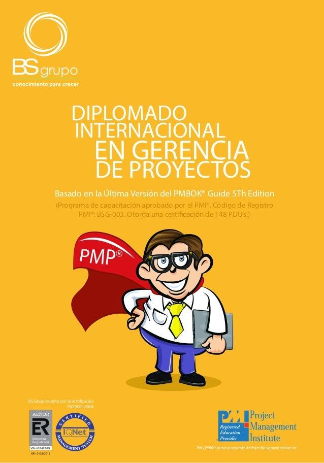 1 | Diplomado Internacional en Gerencia de Proyectos  DIPLOMADO  INTERNACIONAL  EN GERENCIA  DE PROYECTOS  Basado en la Ú...