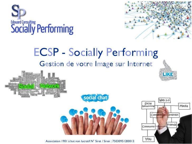 ECSP - Socially Performing Gestion de votre Image sur Internet  Association 1901 à but non lucratif N° Siret / Siren : 750...