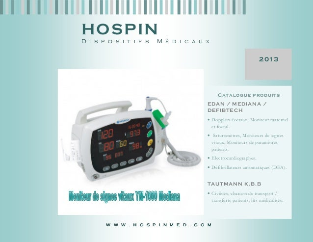 2013 D i s p o s i t i f s M é d i c a u x HOSPIN Catalogue produits EDAN / MEDIANA / DEFIBTECH • Dopplers foetaux, Monite...