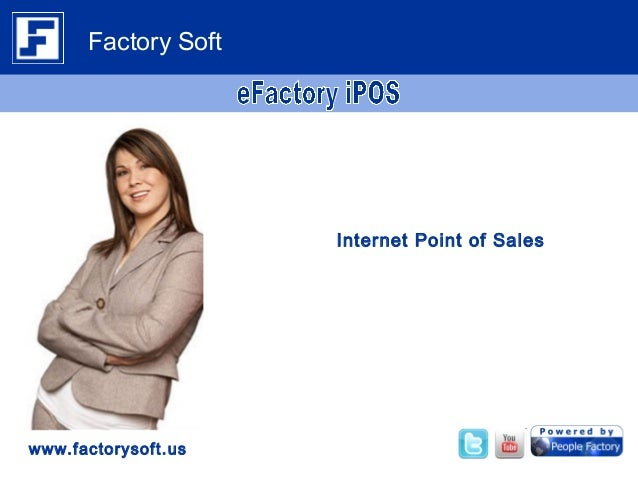 Internet Point of Sales www.factorysoft.us Factory Soft