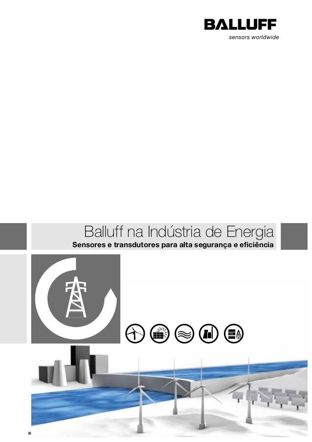 www.balluff.com.br  Balluff na Indústria de Energia  Sensores e transdutores para alta segurança e eficiência