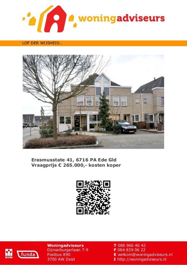 LOF DER WIJSHEID…   Erasmusstate 41, 6716 PA Ede Gld   Vraagprijs € 265.000,- kosten koper          Woningadviseurs       ...
