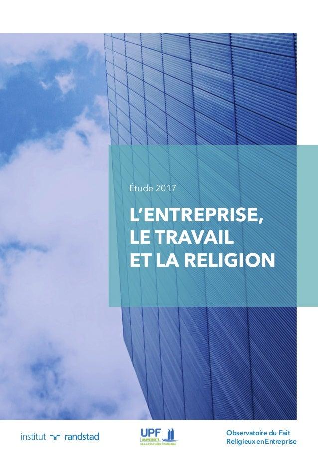 Observatoire du Fait ReligieuxenEntreprise L'ENTREPRISE, LE TRAVAIL ET LA RELIGION Étude 2017