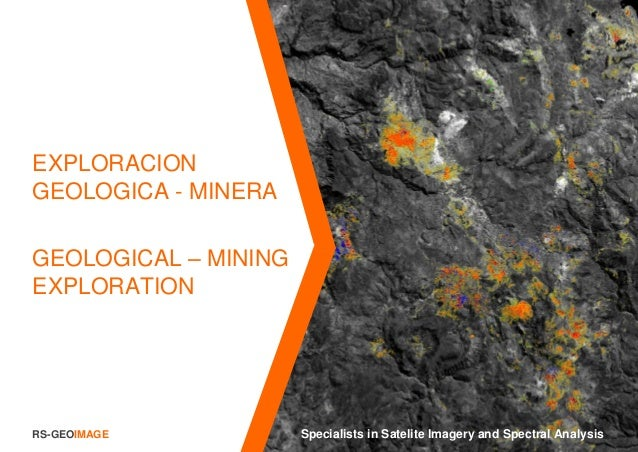 RS-GEOIMAGE Specialists in Satelite Imagery and Spectral Analysis EXPLORACION GEOLOGICA - MINERA GEOLOGICAL – MINING EXPLO...