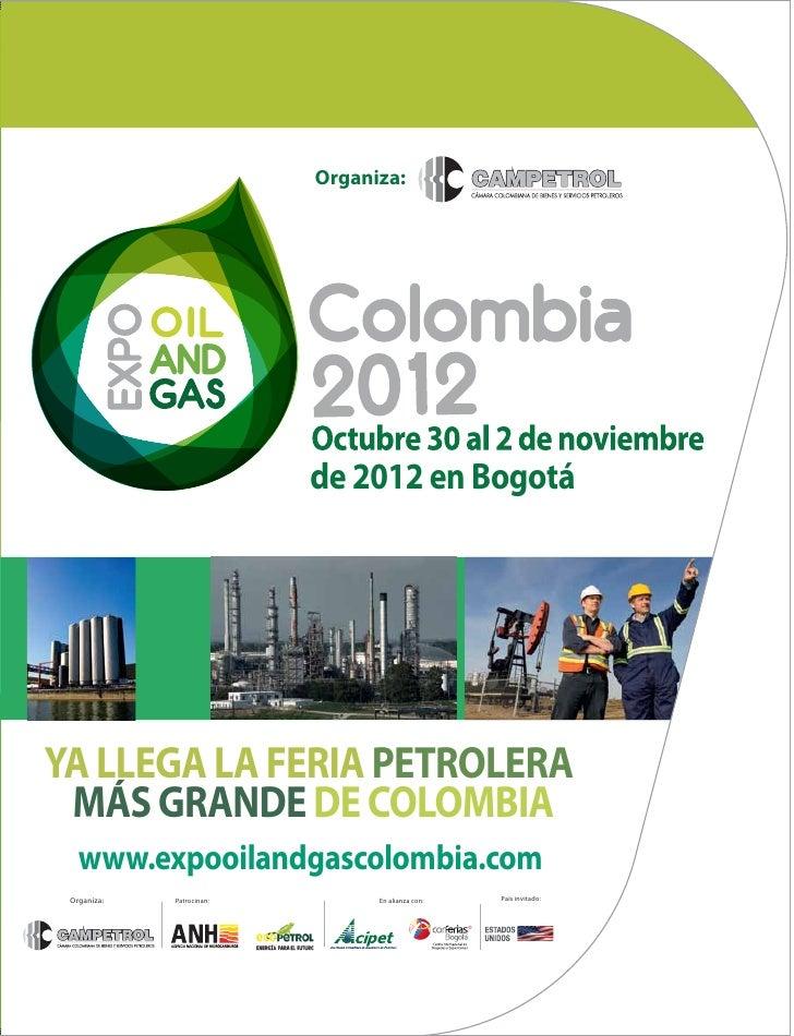 Organiza:                           de 2012 en BogotáYA LLEGA LA FERIA PETROLERA MÁS GRANDE DE COLOMBIA   www.expooilandga...