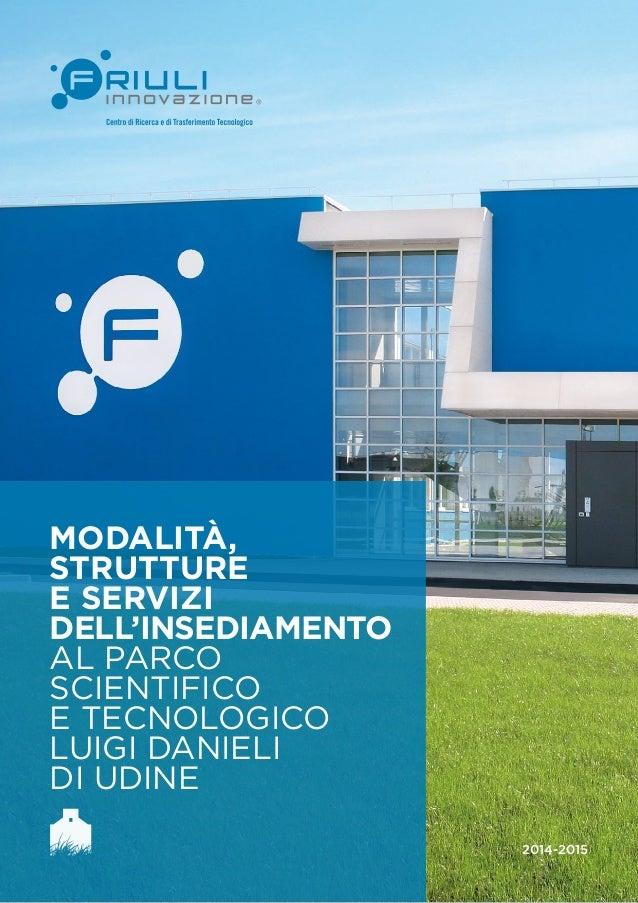 1  Modalità,  strutture  e servizi  dell'insediamento  al Parco  Scientifico  e Tecnologico  Luigi Danieli  di Udine  2014...