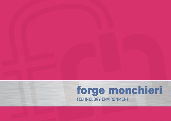 forge monchieriTECHNOLOGY ENVIRONMENT