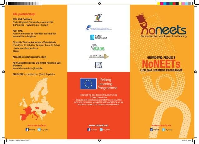 GRUNDTVIG PROJECT  LIFELONG LEARNING PROGRAMME  NoNEETs  www.noneets.eu  www.noneets.eu  www.noneets.eu  The partnership: ...