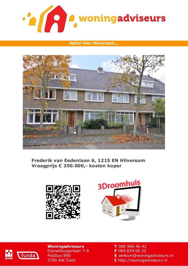 Hallo! Hier Hilversum...Frederik van Eedenlaan 6, 1215 EN HilversumVraagprijs € 350.000,- kosten koper      Woningadviseur...
