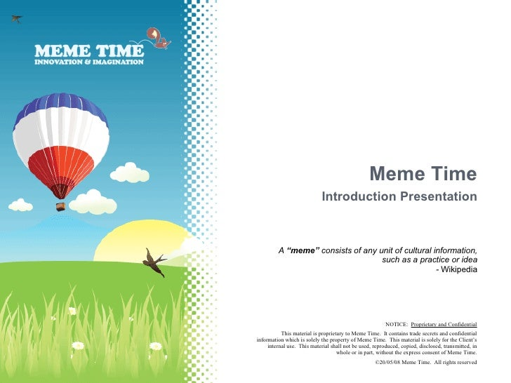 """Meme Time Introduction Presentation A  """"meme""""  consists of any unit of cultural information, such as a practice or idea - ..."""