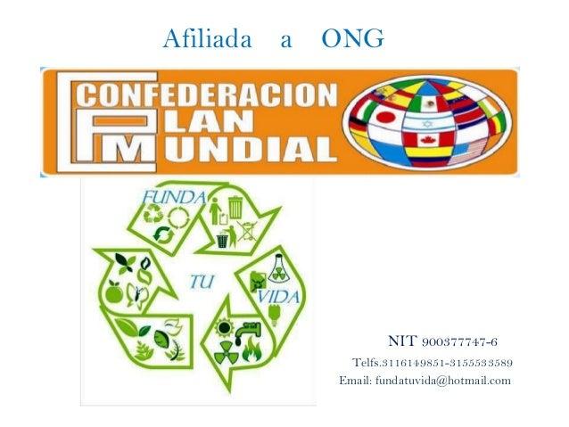 NIT 900377747-6 Afiliada a ONG Email: fundatuvida@hotmail.com Telfs.3116149851-3155533589