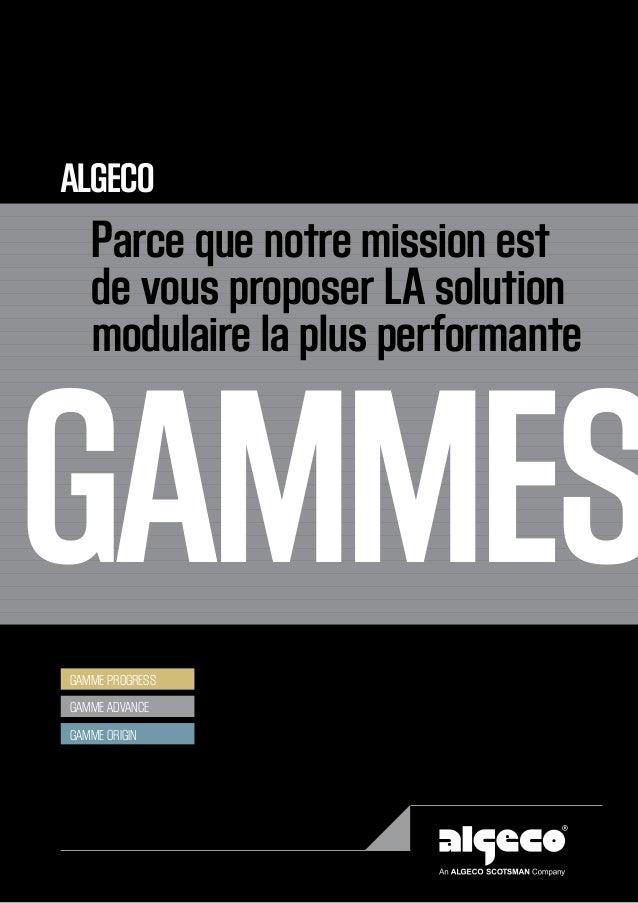 ALGECO  Parce que notre mission est  de vous proposer LA solution  modulaire la plus performante  GAMMES  gamme progress  ...