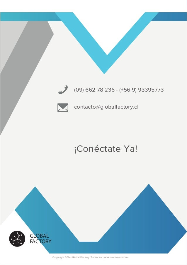 (09) 662 78 236 - (+56 9) 93395773 contacto@globalfactory.cl ¡Conéctate Ya! Copyright 2014. Global Factory. Todos los dere...