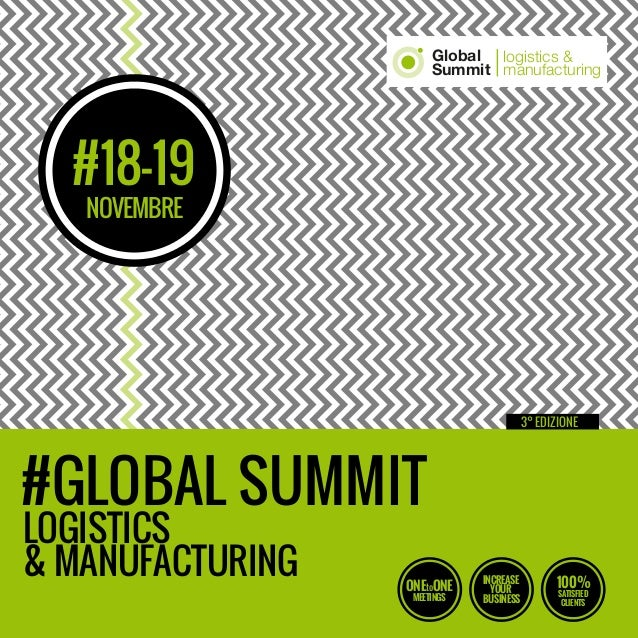 #GLOBAL SUMMIT LOGISTICS NOVEMBRE 3° EDIZIONE #18-19 & MANUFACTURING ONEtoONE MEETINGS 100% SATISFIED CLIENTS INCREASE YOU...