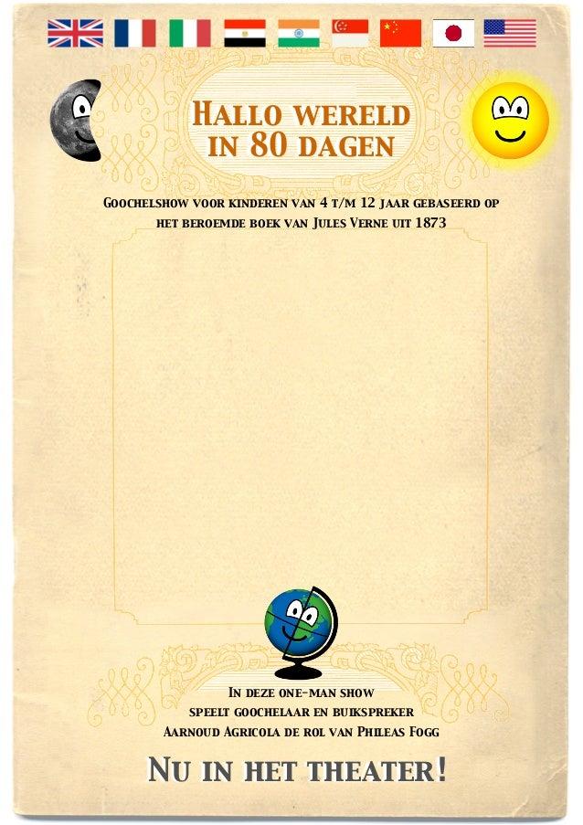 Hallo wereld             in 80 dagenGoochelshow voor kinderen van 4 t/m 12 jaar gebaseerd op       het beroemde boek van J...