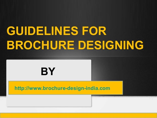 GUIDELINES FOR BROCHURE DESIGNING http://www.brochure-design-india.com BY