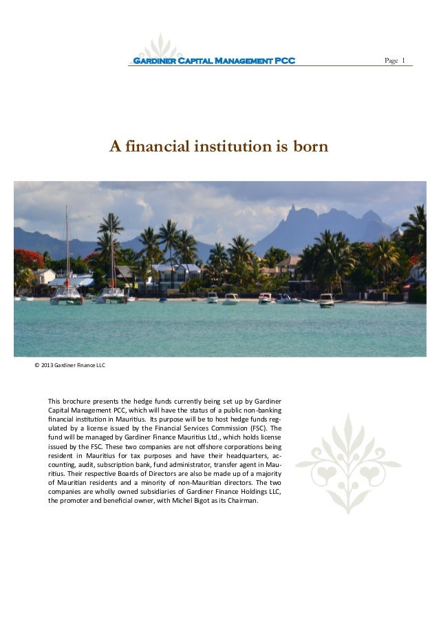 Page 1GARDINER CAPITAL MANAGEMENT PCC A financial institution is born © 2013 Gardiner Finance LLC This brochure presents t...