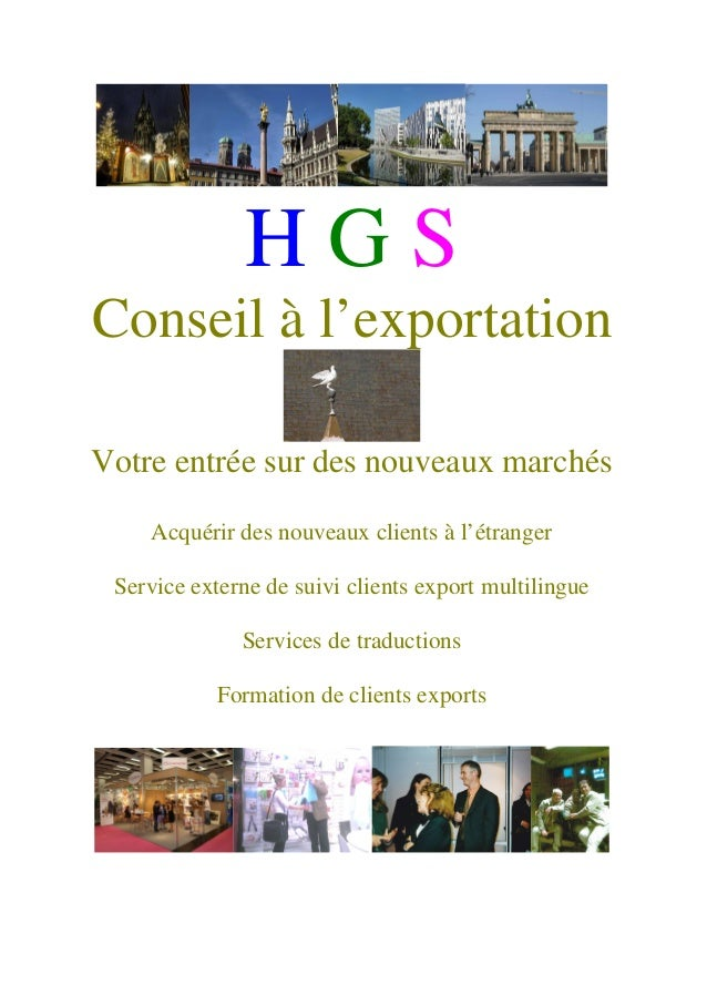 H G S Conseil à l'exportation Votre entrée sur des nouveaux marchés Acquérir des nouveaux clients à l'étranger Service ext...