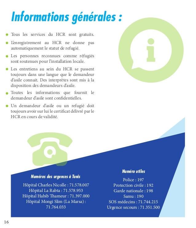 16 Informations générales: Tous les services du HCR sont gratuits. Numéro utiles Police: 197 Protection civile: 192 Gar...