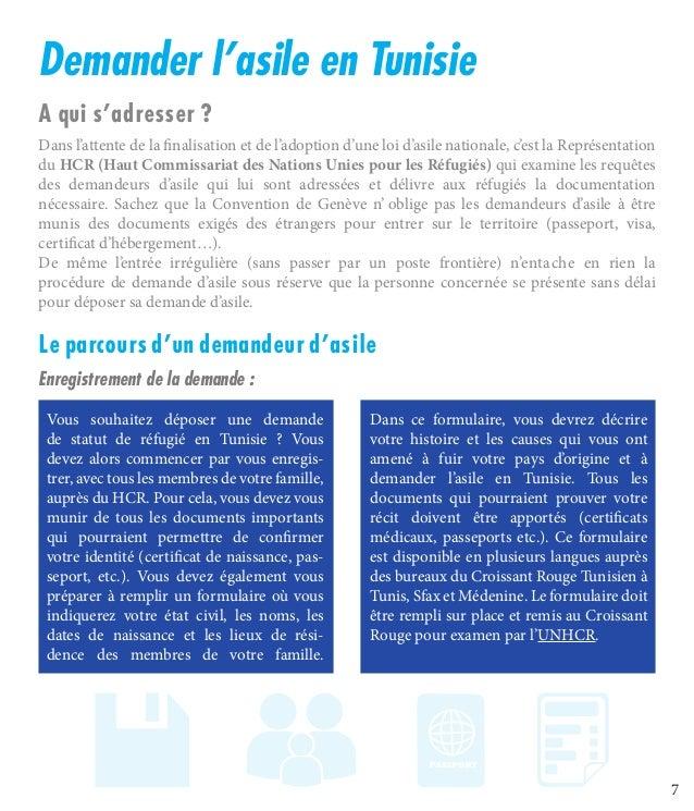 7 Demander l'asile en Tunisie A qui s'adresser? Dans l'attente de la finalisation et de l'adoption d'une loi d'asile nati...