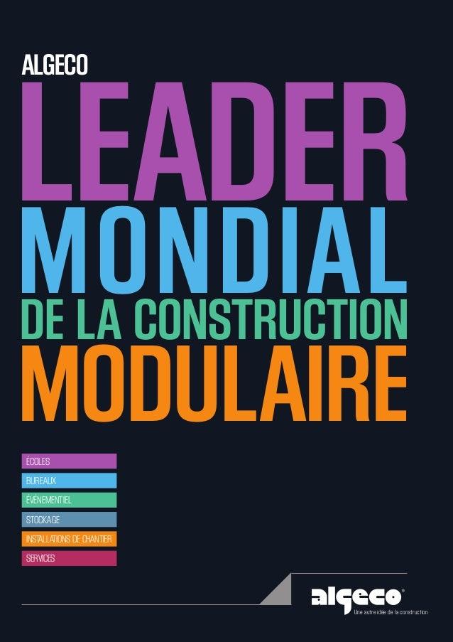 LEADER MONDIALDE LA CONSTRUCTION MODULAIRE ALGECO Une autre idée de la construction BUREAUX ÉVÉNEMENTIEL INSTALLATIONS DE ...
