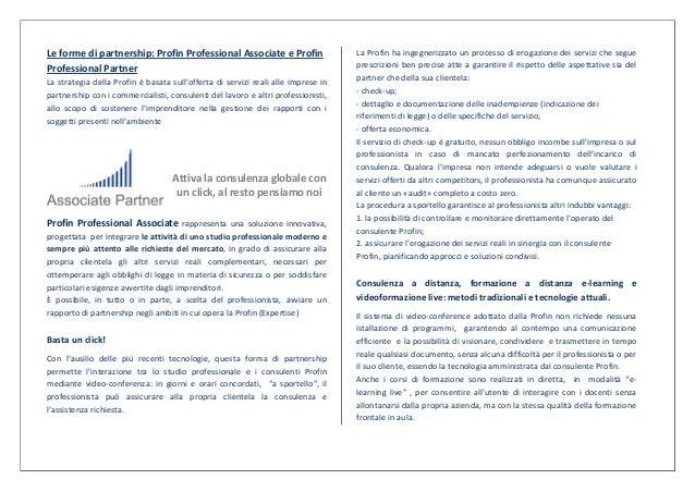 Le forme di partnership: Profin Professional Associate e Profin                    La Profin ha ingegnerizzato un processo...