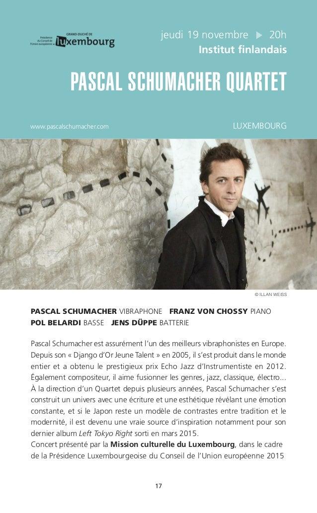 17 jeudi 19 novembre 20h Institut finlandais PASCAL SCHUMACHER QUARTET www.pascalschumacher.com LUXEMBOURG PASCAL SCHUMACH...