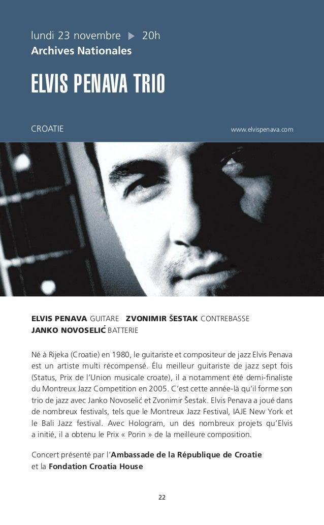 22 ELVIS PENAVA GUITARE ZVONIMIR ŠESTAK CONTREBASSE JANKO NOVOSELIC´ BATTERIE Né à Rijeka (Croatie) en 1980, le guitariste...