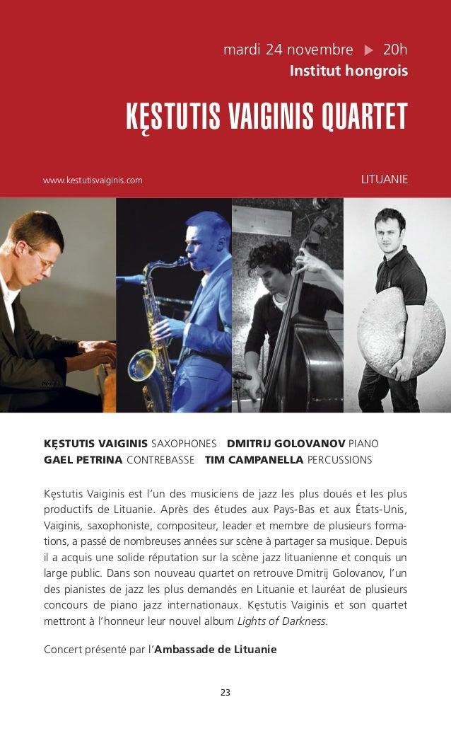 23 mardi 24 novembre 20h Institut hongrois KE˛STUTIS VAIGINIS QUARTET www.kestutisvaiginis.com LITUANIE KE˛STUTIS VAIGINIS...