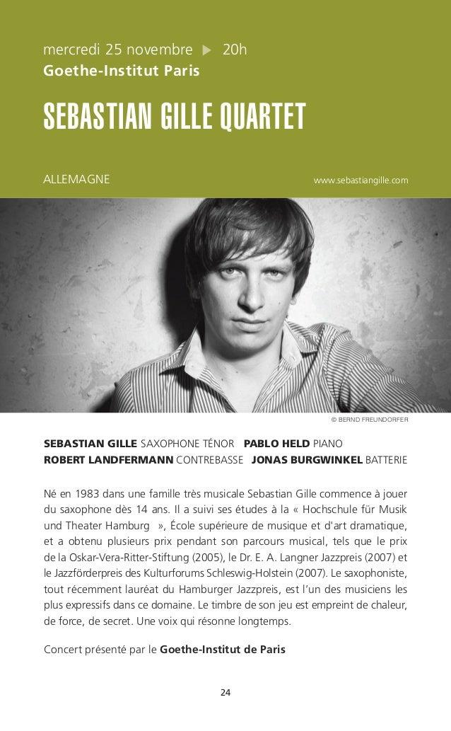 24 mercredi 25 novembre 20h Goethe-Institut Paris SEBASTIAN GILLE QUARTET ALLEMAGNE www.sebastiangille.com SEBASTIAN GILLE...