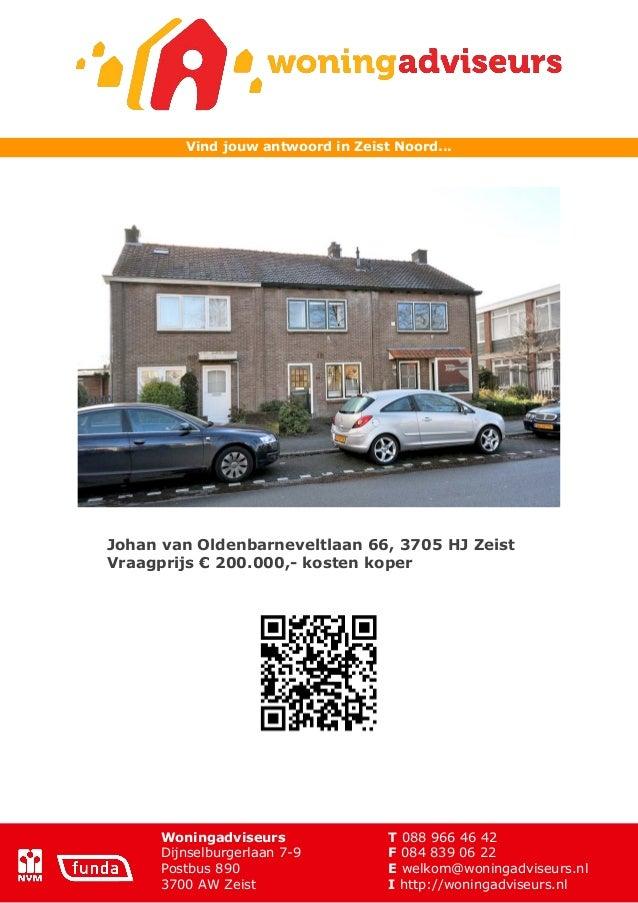 Vind jouw antwoord in Zeist Noord...Johan van Oldenbarneveltlaan 66, 3705 HJ ZeistVraagprijs € 200.000,- kosten koper     ...