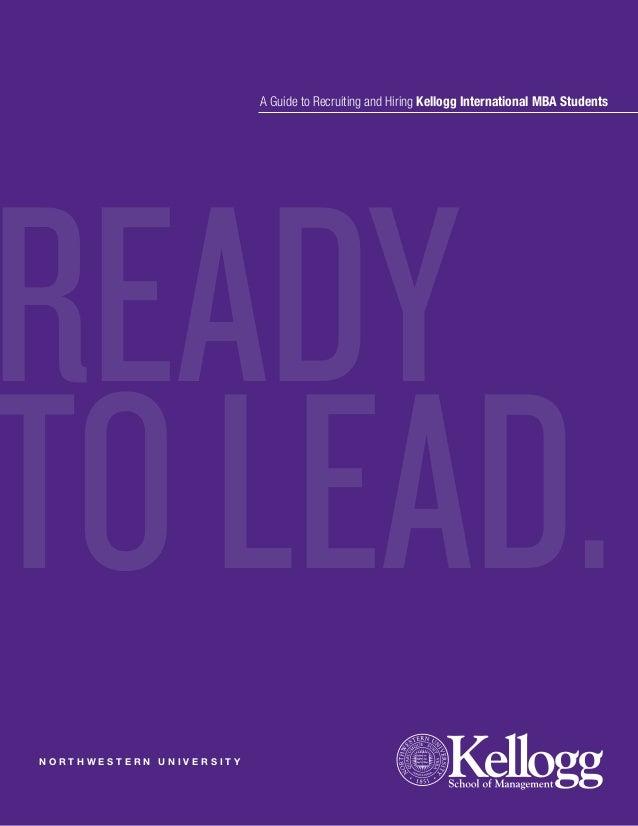 A Guide to Recruiting and Hiring Kellogg International MBA StudentsREADYTO LEAD.NORTHWESTERN UNIVERSITY