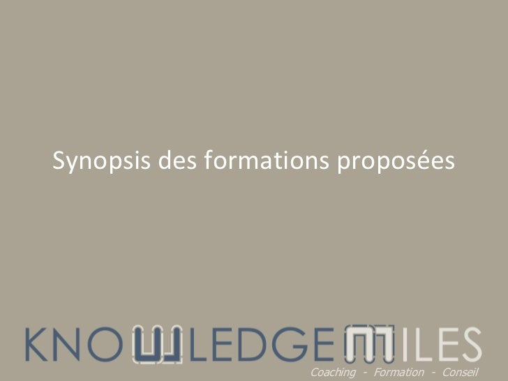 Synopsis des formations proposées<br />Coaching  -  Formation  -  Conseil<br />