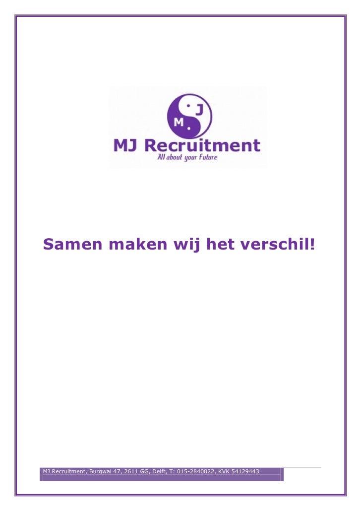 Samen maken wij het verschil!MJ Recruitment, Burgwal 47, 2611 GG, Delft, T: 015-2840822, KVK 54129443