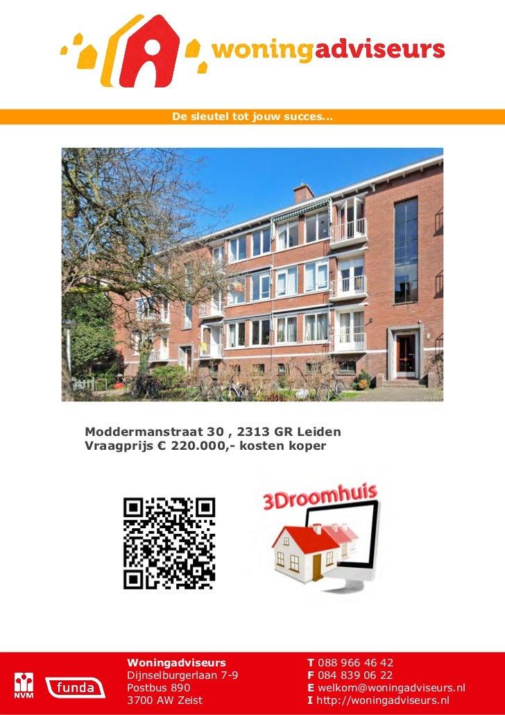 De sleutel tot jouw succes...Moddermanstraat 30 , 2313 GR LeidenVraagprijs € 220.000,- kosten koper     Woningadviseurs   ...