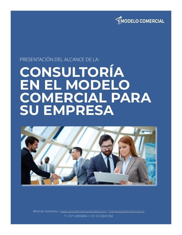 PRESENTACIÓN DEL ALCANCE DE LA: CONSULTORÍA EN EL MODELO COMERCIAL PARA SU EMPRESA Mind de Colombia   www.consultoriaenven...