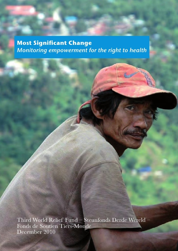 Most Significant ChangeMonitoring empowerment for the right to healthThird World Relief Fund – Steunfonds Derde Wereld –Fo...