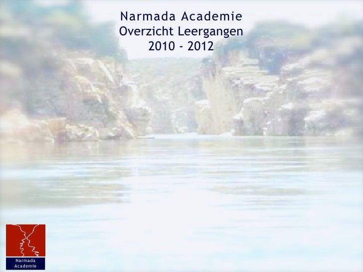 Narmada Academie            Overzicht Leergangen                2010 - 2012     Narmada Academie