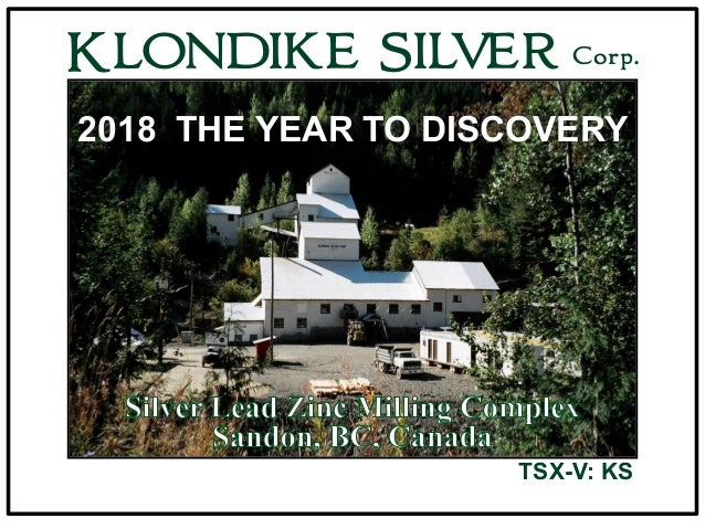 Slocan Lake Looking North KLONDIKE SILVER Corp. TSX-V: KS 2018 THE YEAR TO DISCOVERY