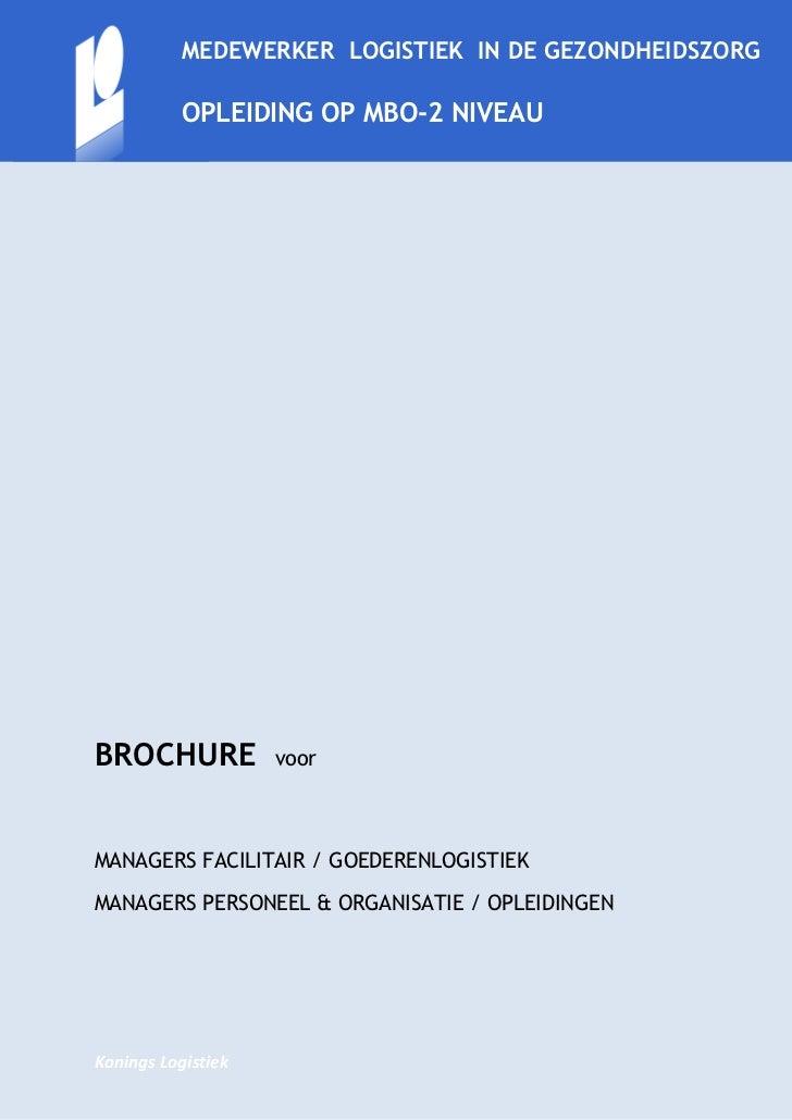 MEDEWERKER LOGISTIEK IN DE GEZONDHEIDSZORG           GEZONDHEIDSZORG           OPLEIDING OP MBO-2 NIVEAUBROCHURE          ...