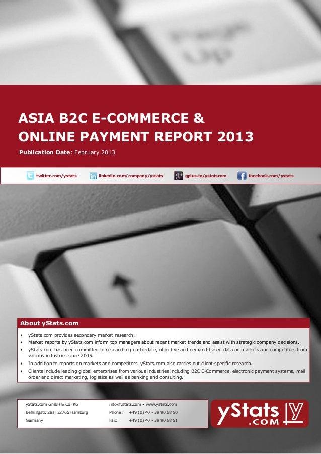 ASIA B2C E-COMMERCE &     ONLINE PAYMENT REPORT 2013        About yStats.com    Publication Date: February 2013    ...
