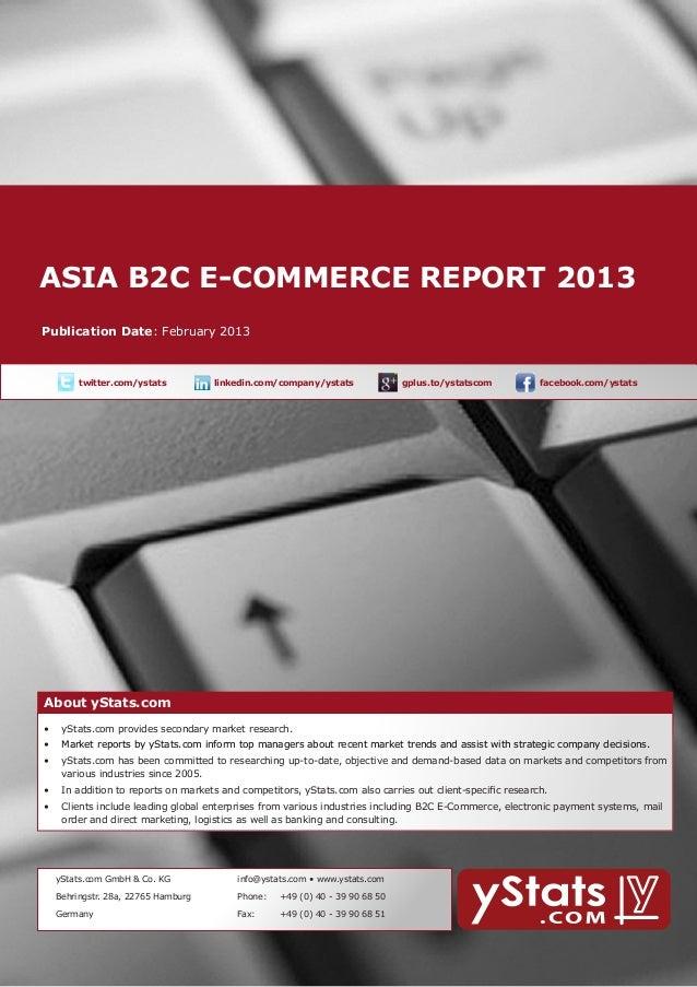 ASIA B2C E-COMMERCE REPORT 2013        About yStats.com    Publication Date: February 2013              twitter.com/ystat...