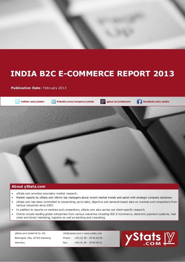 INDIA B2C E-COMMERCE REPORT 2013        About yStats.com    Publication Date: February 2013              twitter.com/ysta...