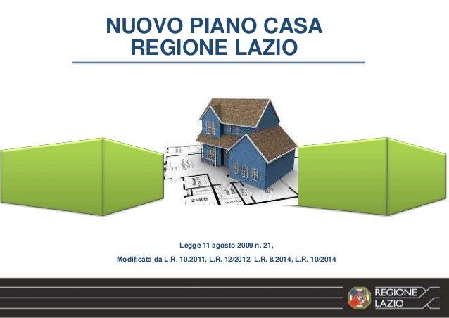NUOVO PIANO CASA REGIONE LAZIO Legge 11 agosto 2009 n. 21, Modificata da L.R. 10/2011, L.R. 12/2012, L.R. 8/2014, L.R. 10/...