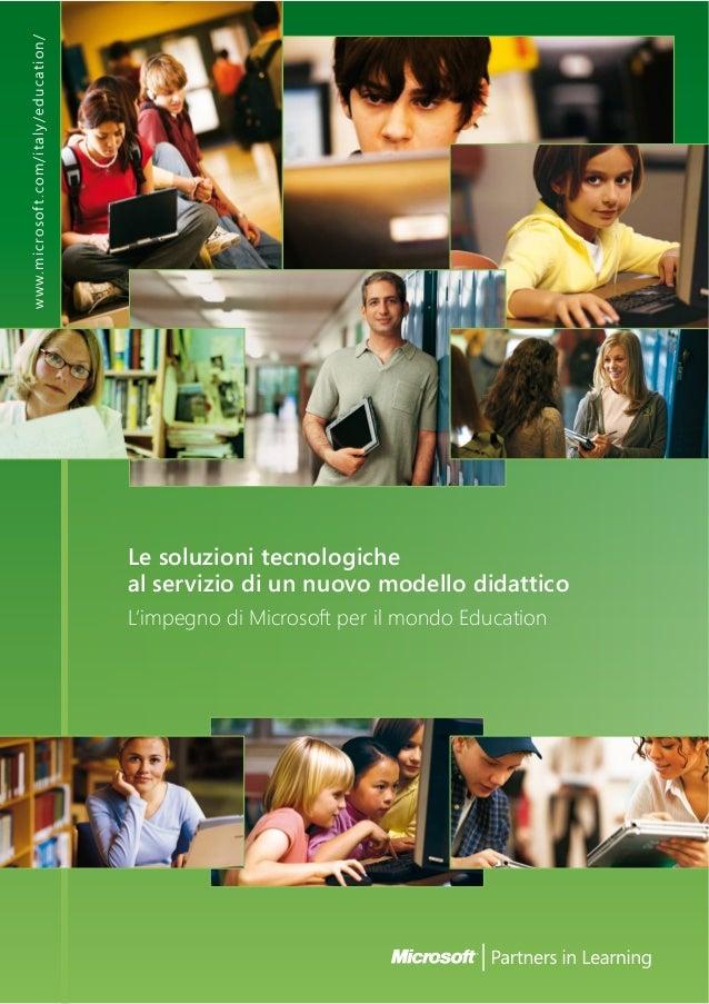 Le soluzioni tecnologiche al servizio di un nuovo modello didattico L'impegno di Microsoft per il mondo Education www.micr...