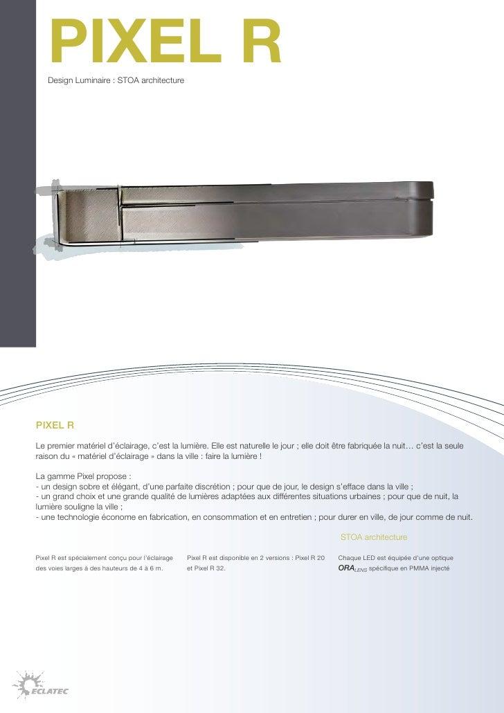 PIXEL R    Design Luminaire : STOA architecturePIXEL RLe premier matériel d'éclairage, c'est la lumière. Elle est naturell...