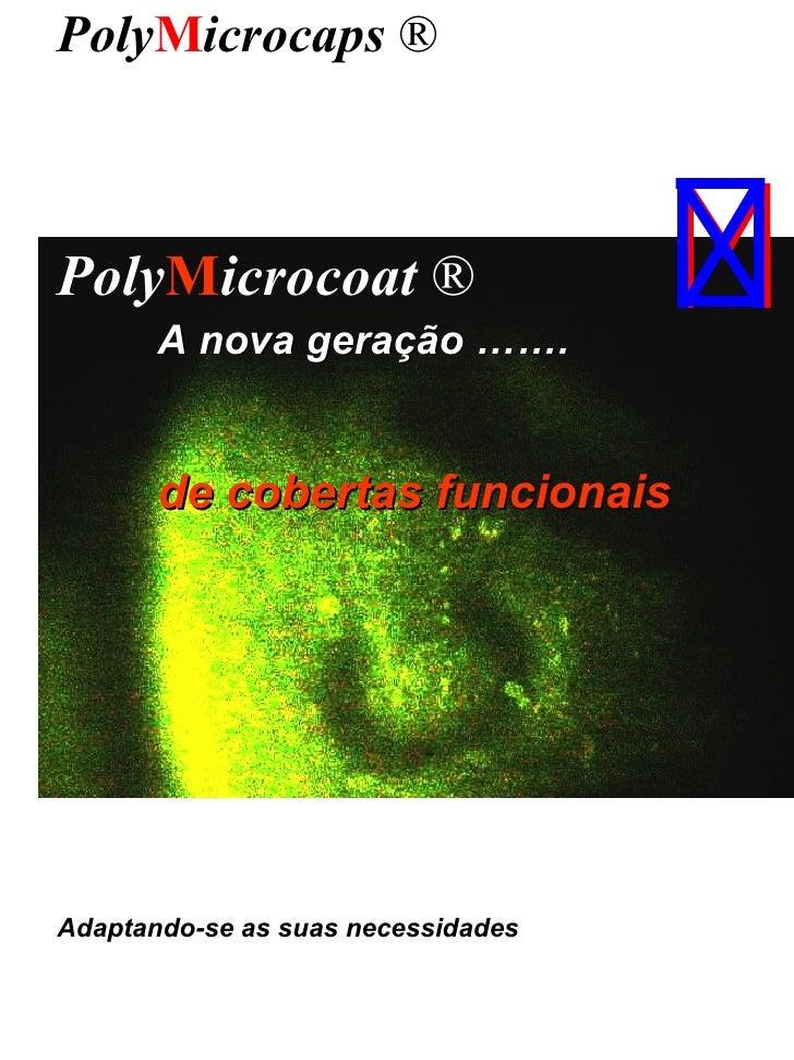 A nova gera ção ……. de cobertas funcionais Poly M icrocoat  ® Poly M icrocaps  ® Adaptando-se as suas necessidades