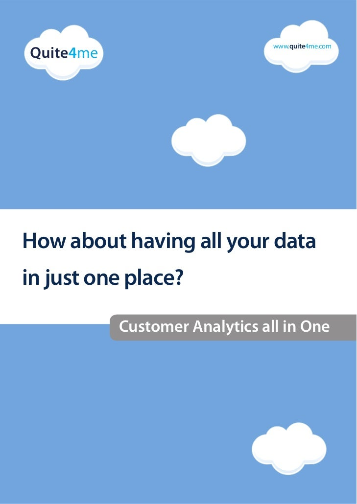 www.quite4me.comHow about having all your datain just one place?          Customer Analytics all in One