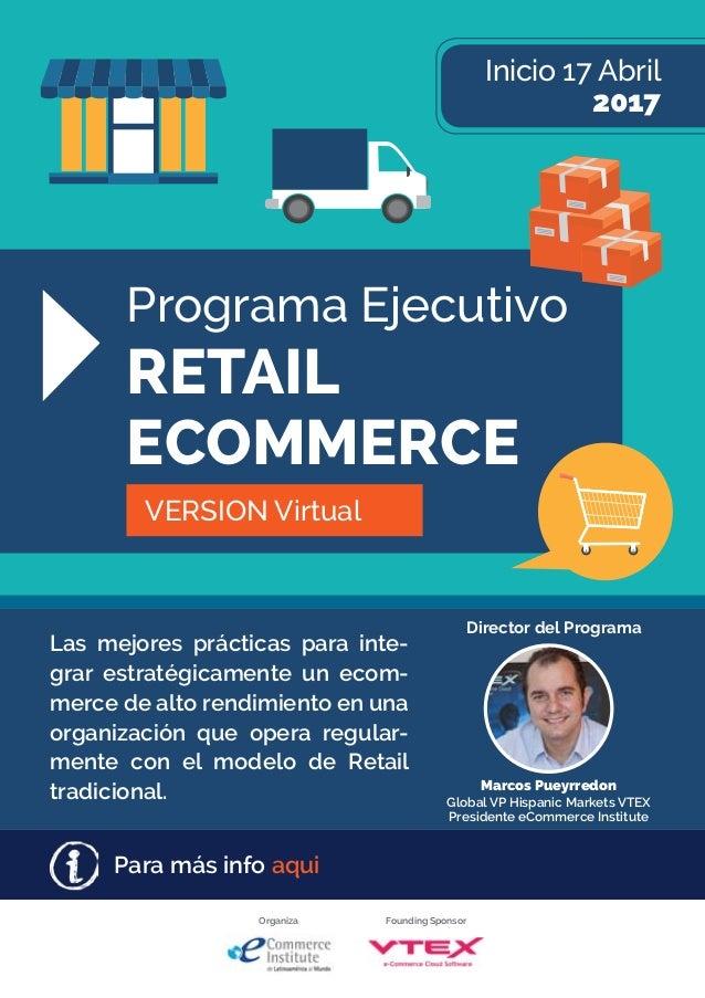 Programa Ejecutivo RETAIL ECOMMERCE Las mejores prácticas para inte- grar estratégicamente un ecom- merce de alto rendimie...